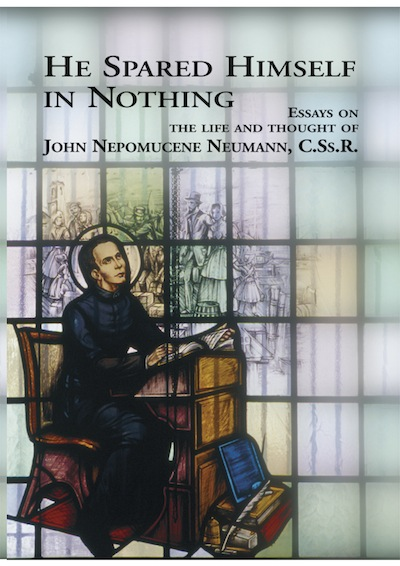 He Spared Himself in Nothing; - Essays on the Life and Thought of St. John Nepomucene Neumann, C.Ss.R. Joseph F. Chorpenning.