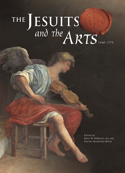 Jesuits and the Arts, The; - 1540-1773. John O'Malley, Gauvin Alexander Bailey.
