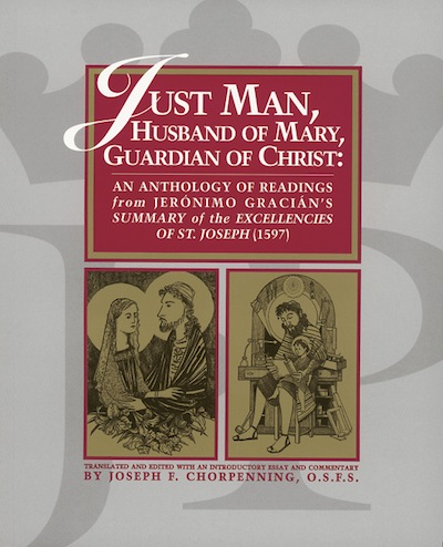 Just Man, Husband of Mary, Guardian of Christ; - An Anthology of Readings from Jeronimo Gracian's Summary of the Excellencies of St. Joseph. Joseph F. Chorpenning.
