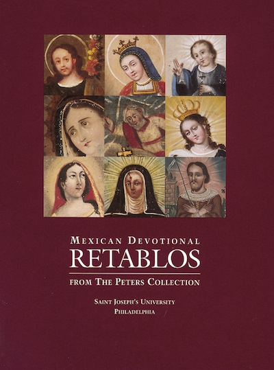 Mexican Devotional Retablos from the Peters Collection. Joseph F. Chorpenning.