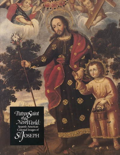 Patron Saint of the New World; - Spanish American Colonial Images of St. Joseph. Joseph F. Chorpenning.