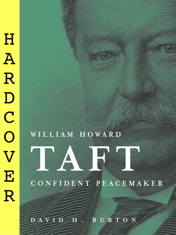 William Howard Taft; - Confident Peacemaker. David H. Burton.