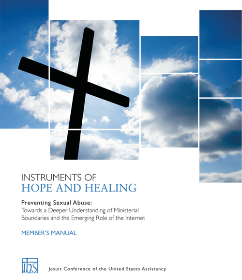 Instruments of Hope and Healing Member's Manual; Preventing Sexual Abuse: Towards a Deeper Understanding of Ministerial Boundaries and the Emerging Role of the Internet. Jesuit Conference of the United States Assistancy.