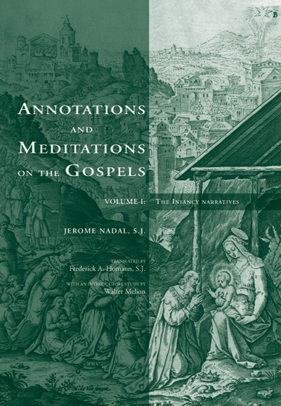 Annotations and Meditations on the Gospels, Volume I; - The Infancy Narratives. Jerome Nadal, Frederick Homann.
