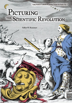 Picturing the Scientific Revolution; - Title Engravings in Early Modern Scientific Publications. Volker Remmert.