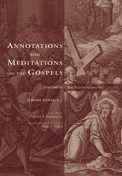 Annotations and Meditations on the Gospels, Volume II; - The Passion Narratives. Jerome Nadal, Frederick Homann.