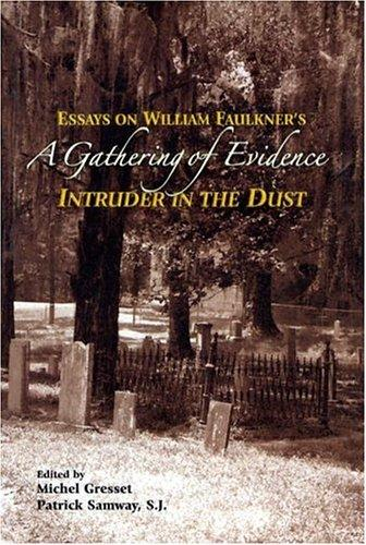 Gathering of Evidence, A; - Essays on William Faulkner's Intruder in the Dust. Michael Gresset, Patrick Samway.