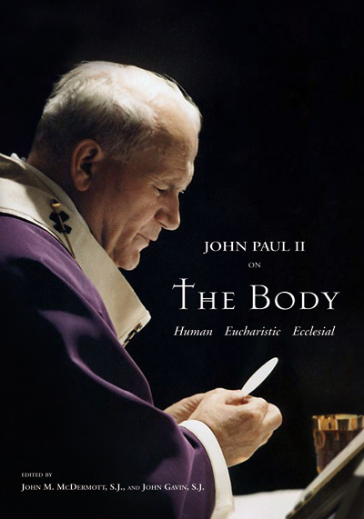 Pope John Paul II on The Body; - Human Eucharistic Ecclesial. John M. McDermott, John Gavin.