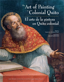 Art of Painting in Colonial Quito, The; - El arte de la pintura en Quito colonial. Suzanne L. Stratton-Pruitt, Judy de Bustamante.