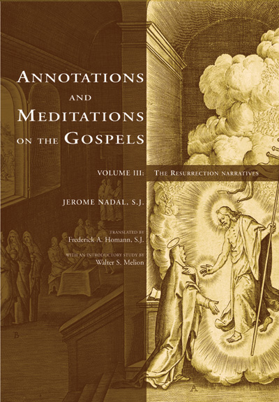 Annotations and Meditations on the Gospels, Volume III; - The Resurrection Narratives. Jerome Nadal, Frederick Homann.