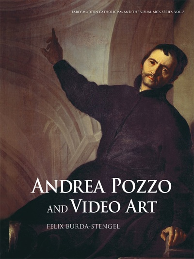 Andrea Pozzo and Video Art. Felix Burda-Stengel.