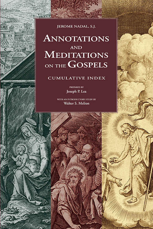 Annotations and Meditations on the Gospels: Cumulative Index. Jerome Nadal, Frederick Homann.