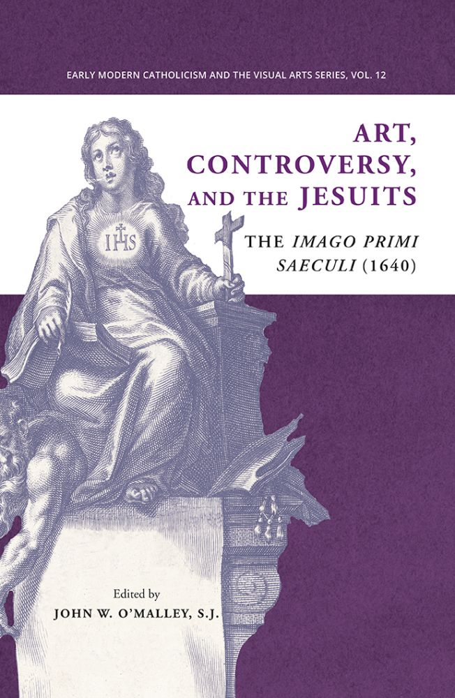 Art, Controversy, and the Jesuits:; The Imago Primi Saeculi (1640). S. J. John W. O'Malley.