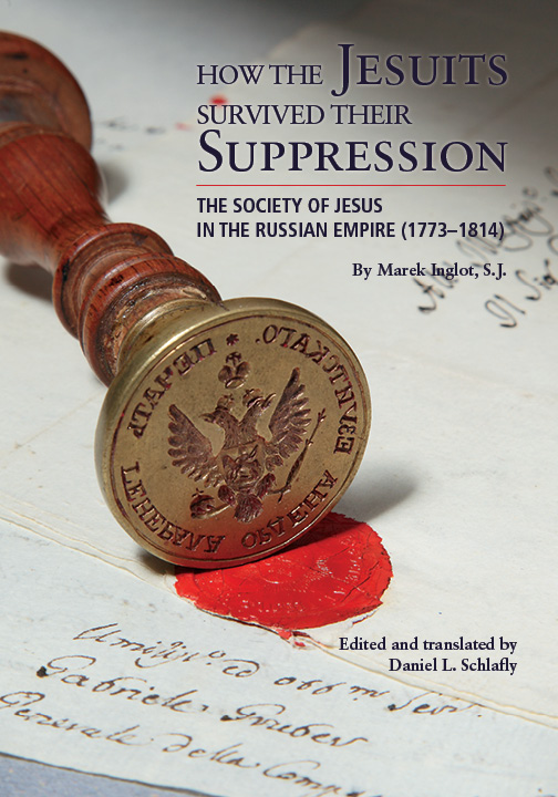 How the Jesuits Survived Their Suppression; The Society of Jesus in the Russian Empire (1773-1814). S. J. Marek Inglot.