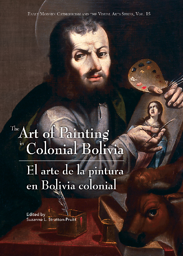 The Art of Painting in Colonial Bolivia / El arte de la pintura en Bolivia colonial. Suzanne L. Stratton-Pruitt.