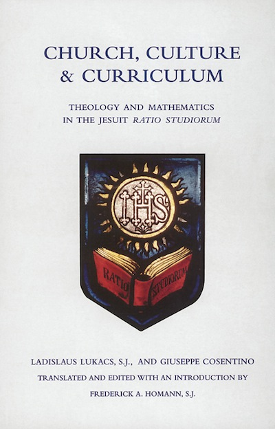 Church, Culture and Curriculum; - Theology and Mathematics in the Jesuit Ratio Studiorum. Frederick A. Homann.