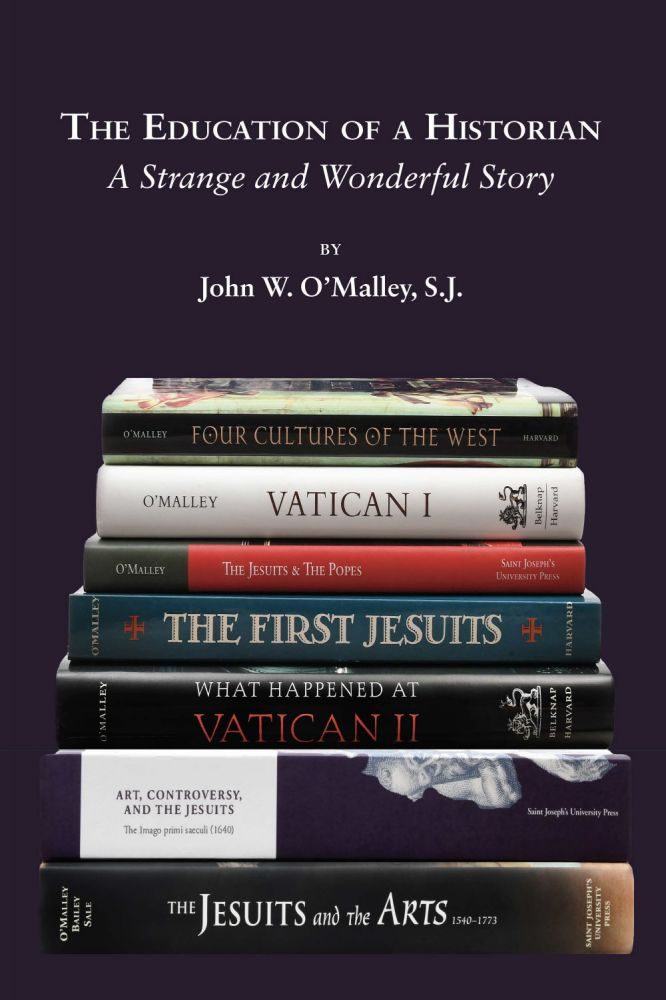 The Education of a Historian: A Strange and Wonderful Story. S. J. John W. O'Malley.