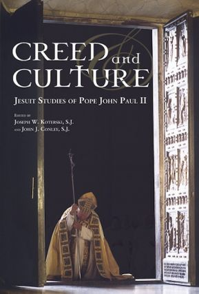 Creed and Culture; - Jesuit Studies of Pope John Paul II. Joseph W. Koterski, John J. Conley