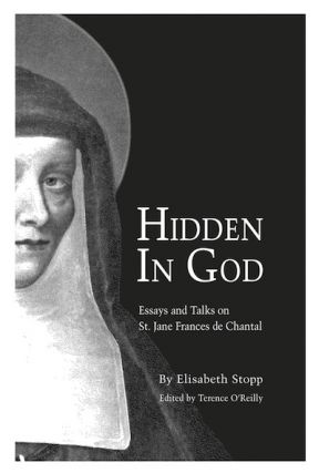 Hidden in God; - Essays and Talks on St. Jane Frances de Chantal. Elisabeth Stopp
