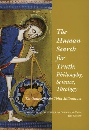 Human Search for Truth, The; - Philosophy, Science, Theology: The Outlook for the Third Milennium