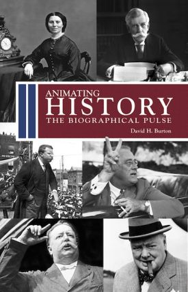 Animating History; - The Biographical Pulse. David H. Burton