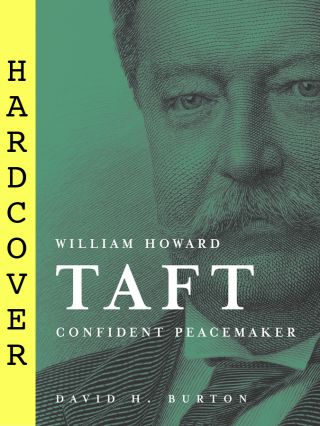 William Howard Taft; - Confident Peacemaker. David H. Burton