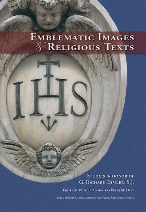Emblematic Images and Religious Texts; - Studies in Honor of G. Richard Dimler, S.J. Pedro F....
