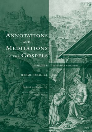 Annotations and Meditations on the Gospels, Volume I; - The Infancy Narratives. Jerome Nadal,...