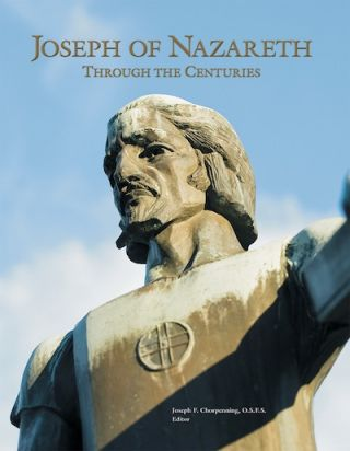 Joseph of Nazareth Through the Centuries. Joseph F. Chorpenning