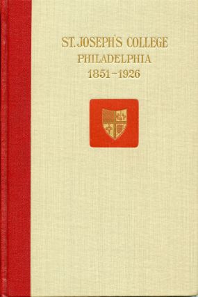Jesuit Education in Philadelphia; - Saint Joseph's College, 1851-1926. Francis X. Talbot