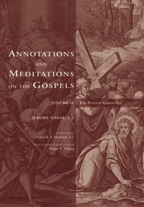 Annotations and Meditations on the Gospels, Volume II; - The Passion Narratives. Jerome Nadal,...