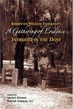 Gathering of Evidence, A; - Essays on William Faulkner's Intruder in the Dust. Michael Gresset,...