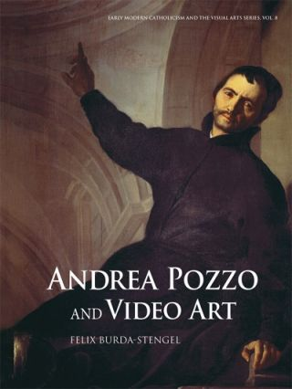 Andrea Pozzo and Video Art. Felix Burda-Stengel