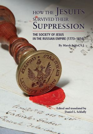 How the Jesuits Survived Their Suppression; The Society of Jesus in the Russian Empire...